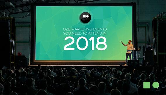 6 B2B Marketing events you need to attend in 2018